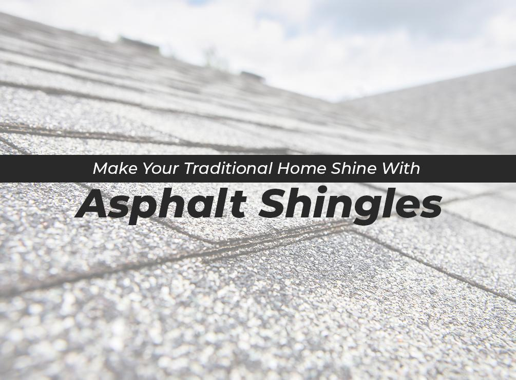 Make Your Traditional Home Shine With Asphalt Shingles
