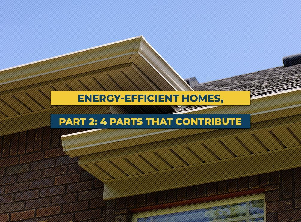 Energy-Efficient Homes, Part 2: 4 Parts That Contribute