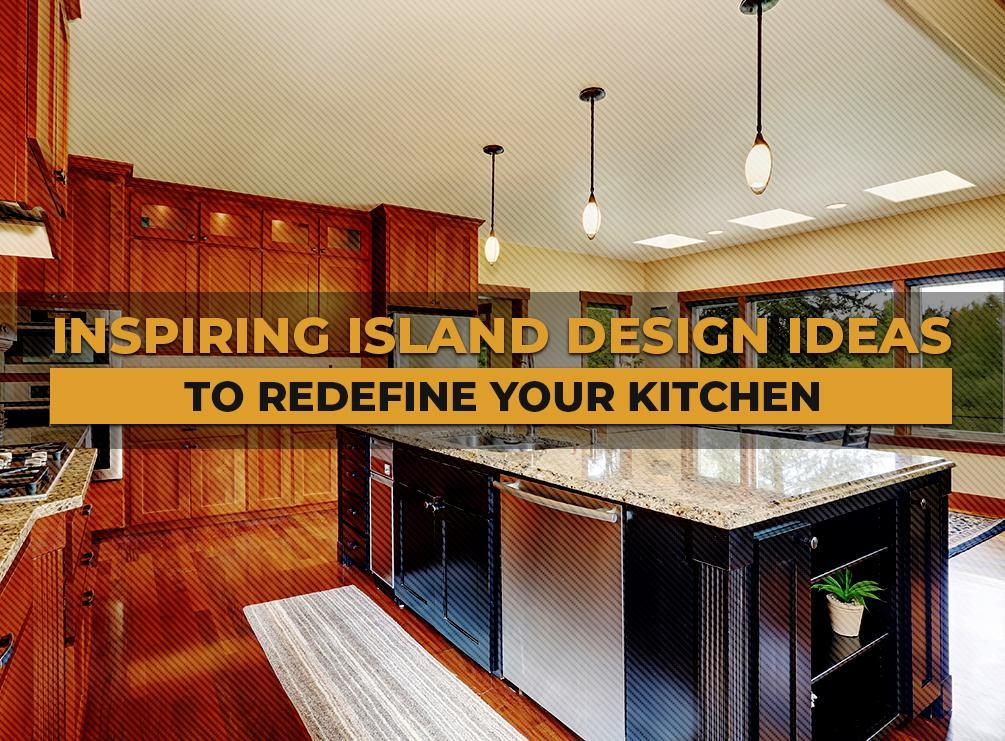 Inspiring Island Design Ideas to Redefine Your Kitchen