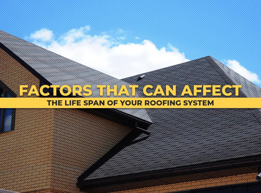 Factors That Can Affect the Life Span of Your Roofing System