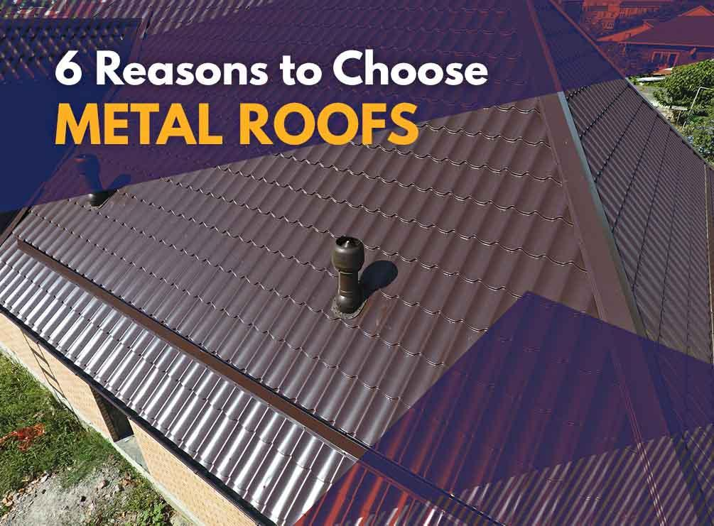 6 Reasons To Choose Metal Roofs