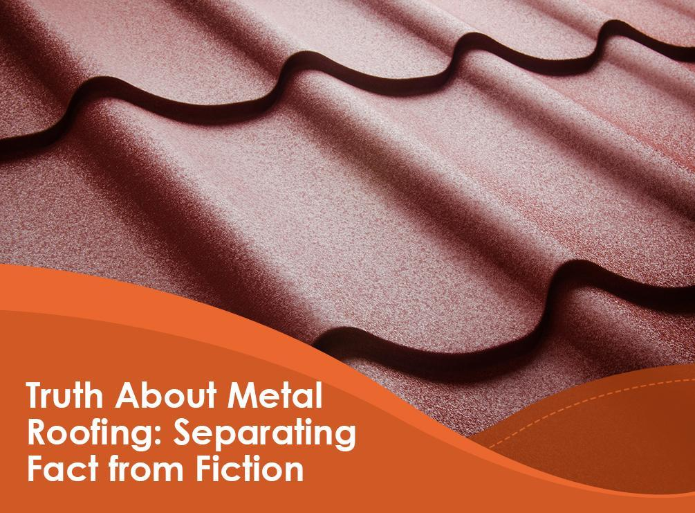 Truth About Metal Roofing