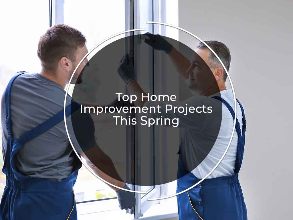 Top Home Improvement Projects This Spring