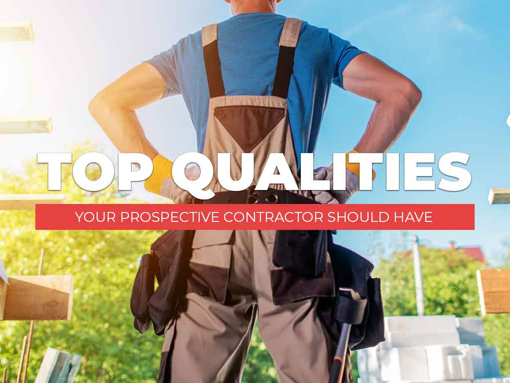 Top Qualities Your Prospective Contractor Should Have