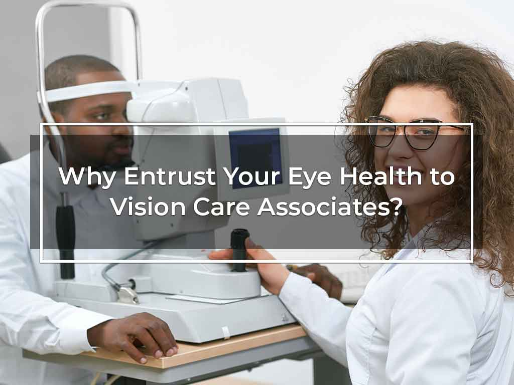 Why Entrust Your Eye Health to Vision Care Associates?