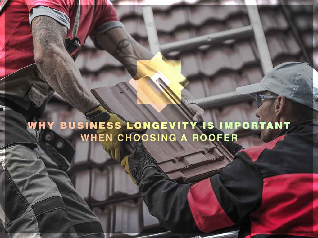 Why Business Longevity Is Important When Choosing a Roofer