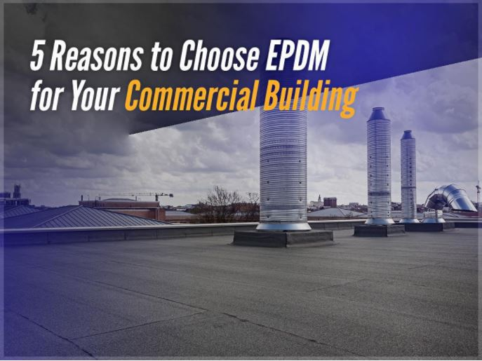 5 Reasons to Choose EPDM for Your Commercial Building