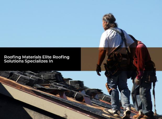 Roofing Materials Elite Roofing Solutions Specializes In