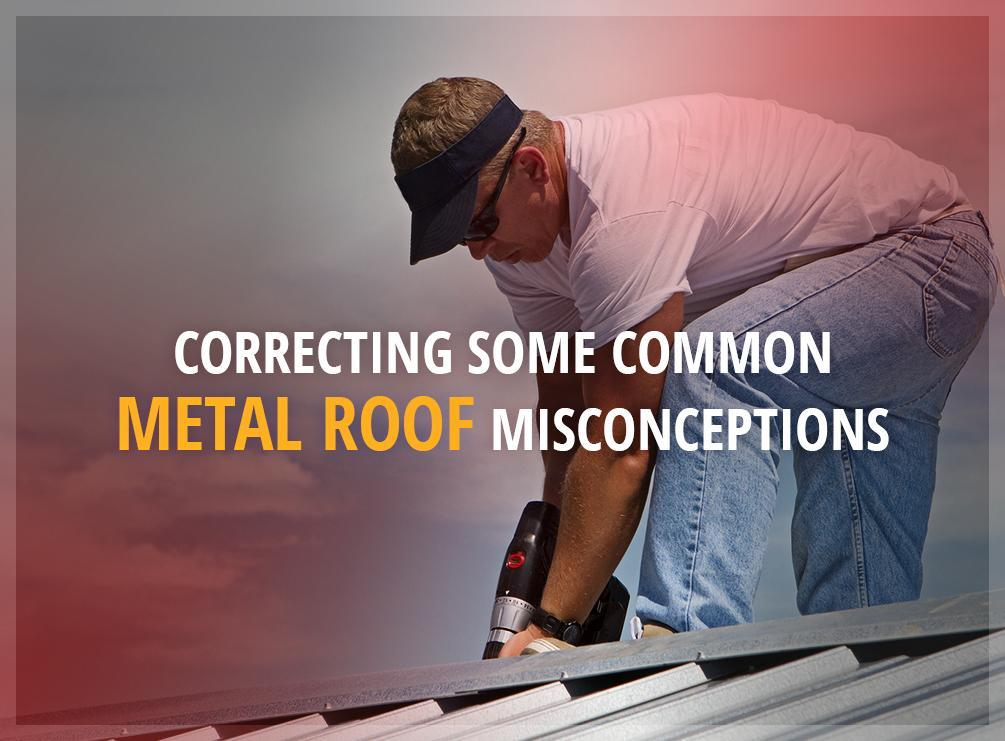 Metal Roof Misconceptions