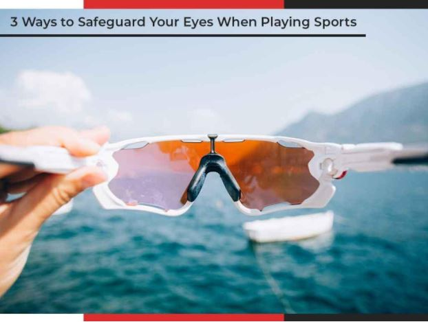 3 Ways to Safeguard Your Eyes When Playing Sports