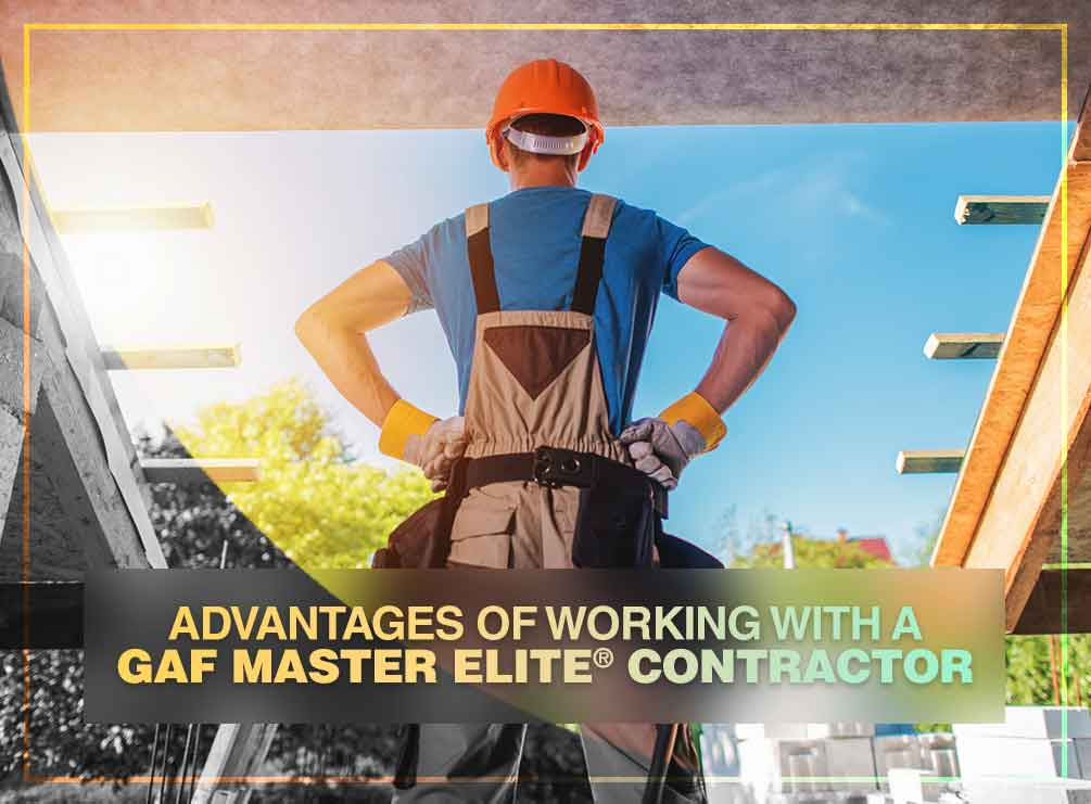Advantages of Working with a GAF Master Elite Contractor