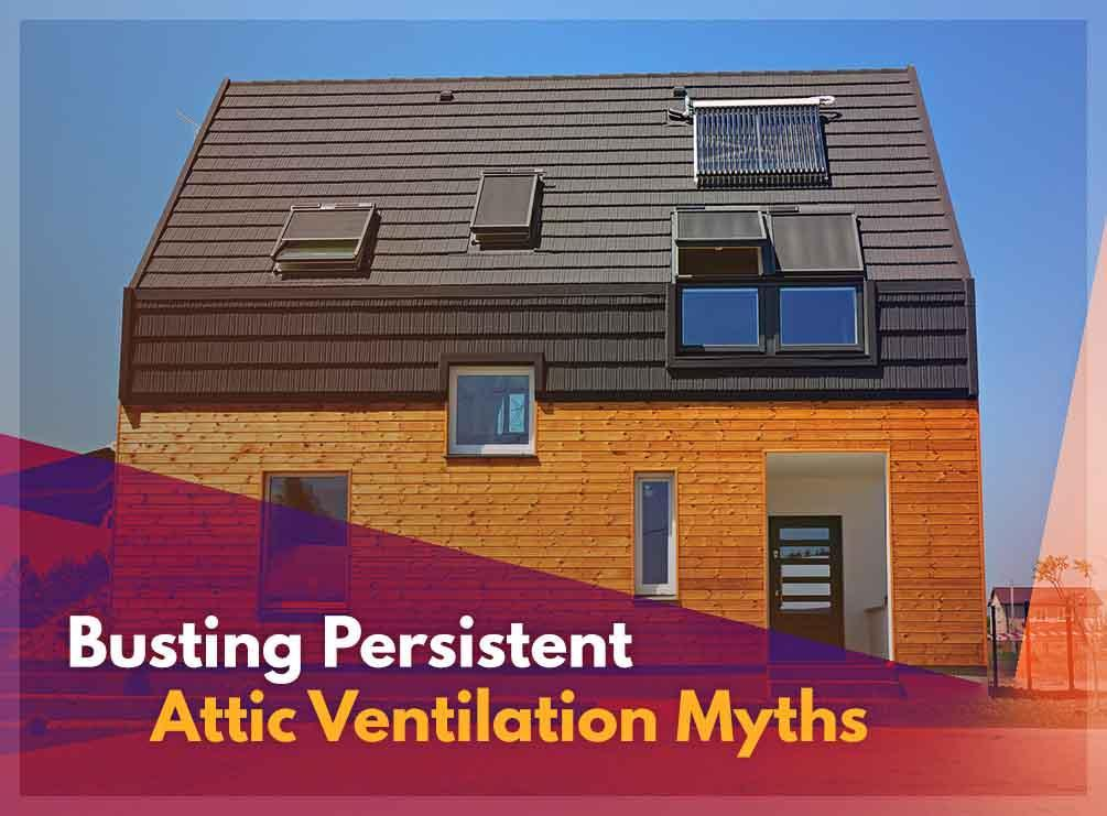Attic Ventilation Myths