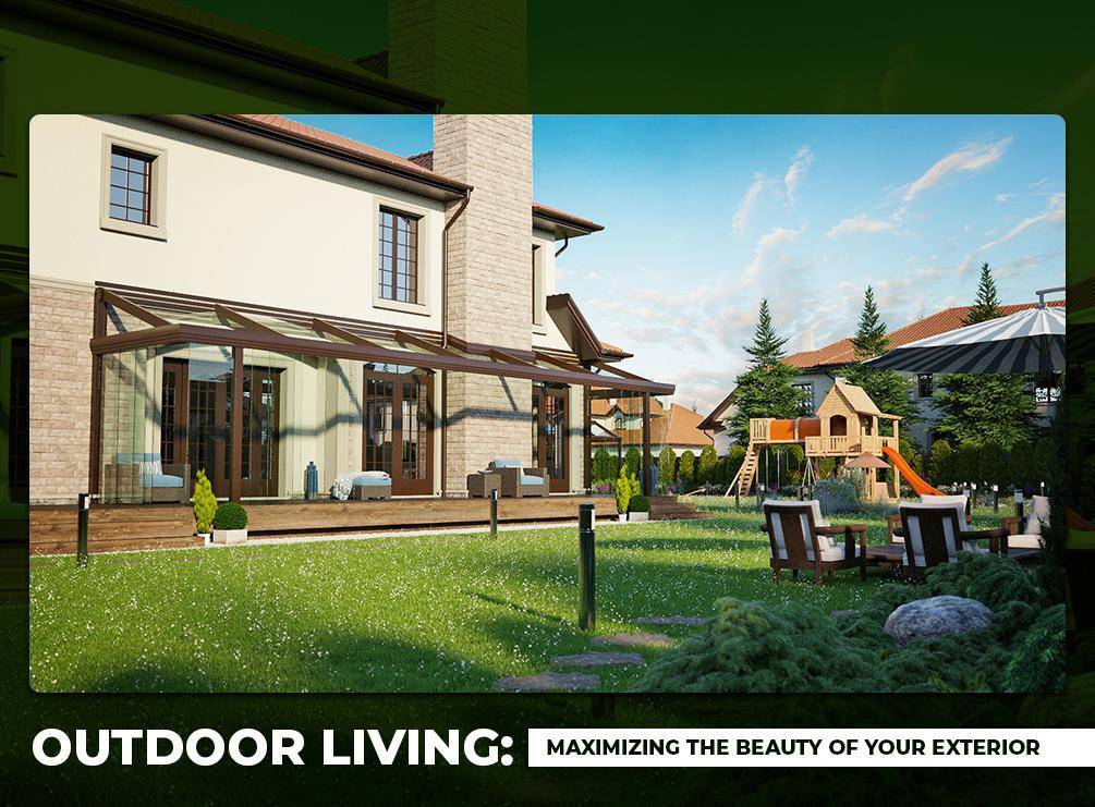 Outdoor Living: Maximizing the Beauty of Your Exterior