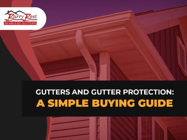 Gutters and Gutter Protection: A Simple Buying Guide