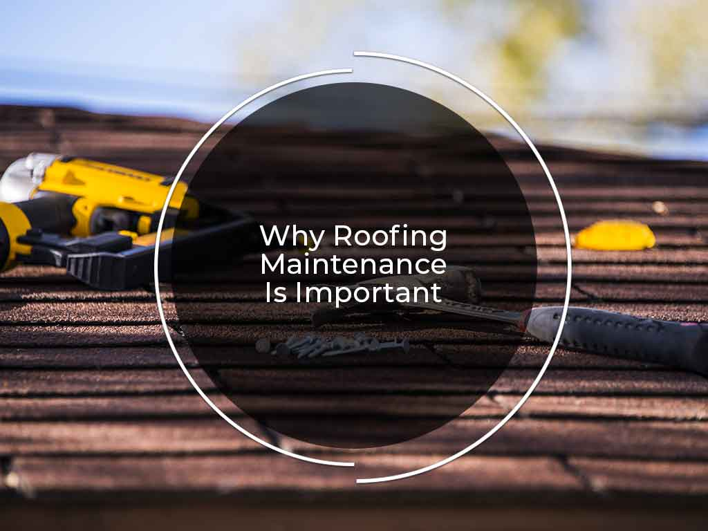Why Roofing Maintenance Is Important