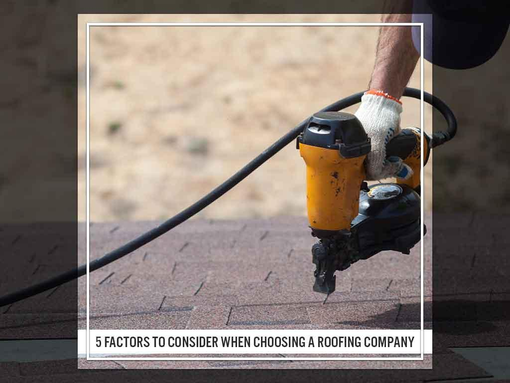 5 Factors to Consider When Choosing a Roofing Company