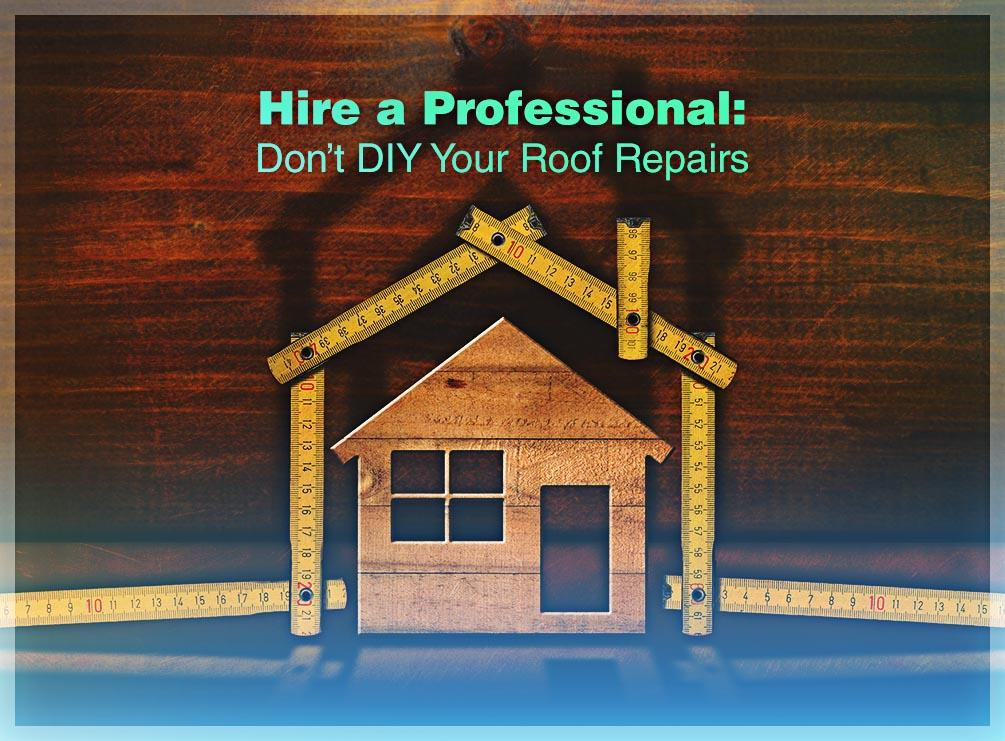 Hire a Professional: Don't DIY Your Roof Repairs