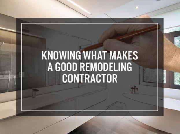 Knowing What Makes a Good Remodeling Contractor