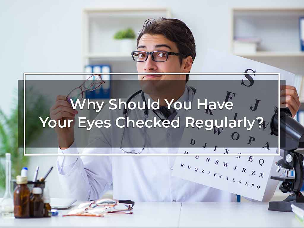 Why Should You Have Your Eyes Checked Regularly?