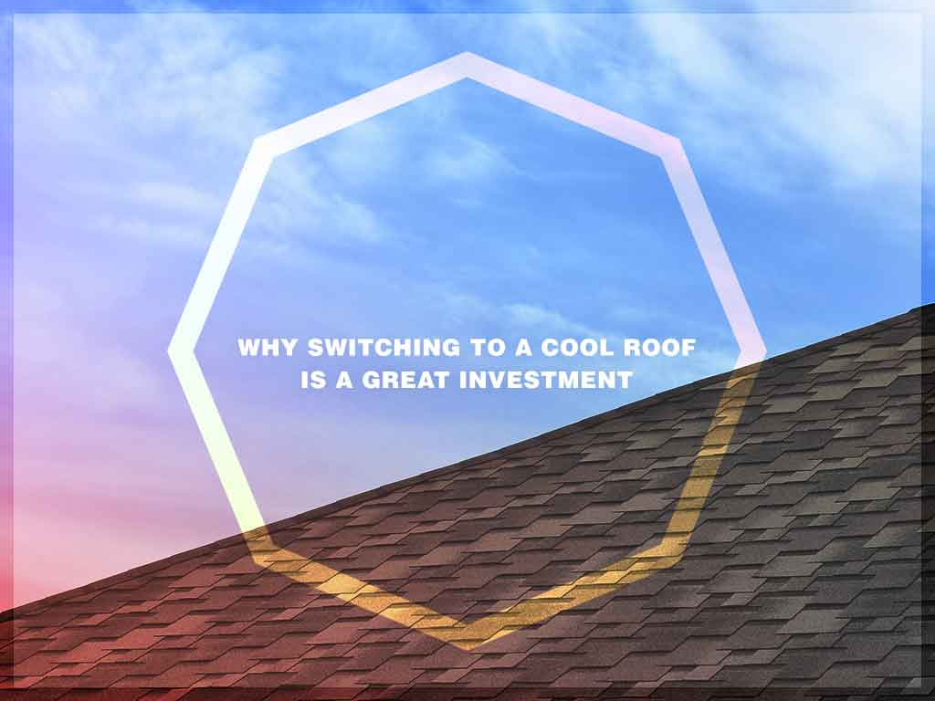 Why Switching to a Cool Roof is a Great Investment