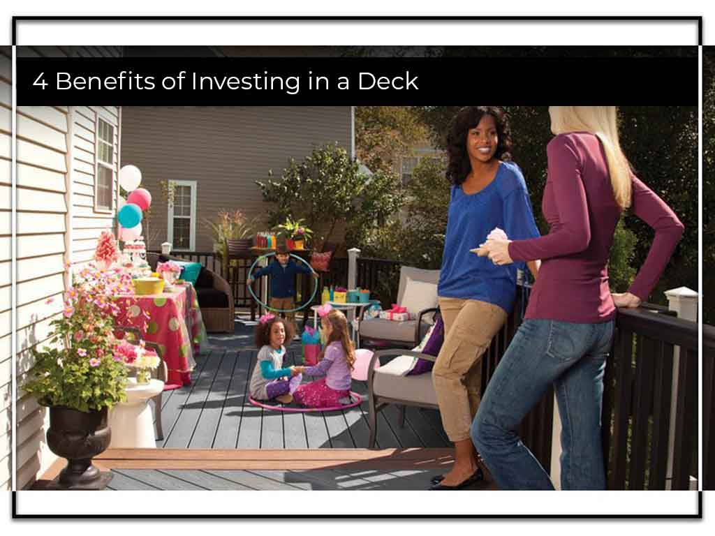 4 Benefits of Investing in a Deck