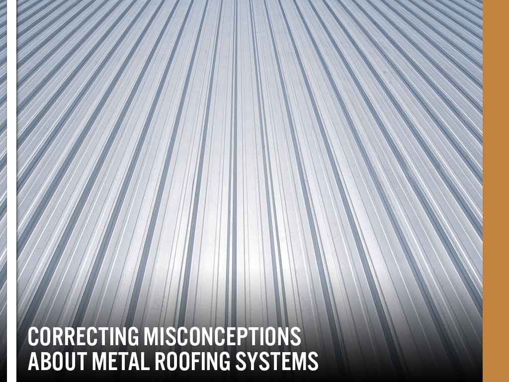 Correcting Misconceptions About Metal Roofing Systems