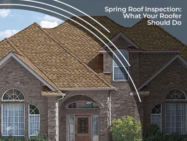 Spring Roof Inspection: What Your Roofer Should Do