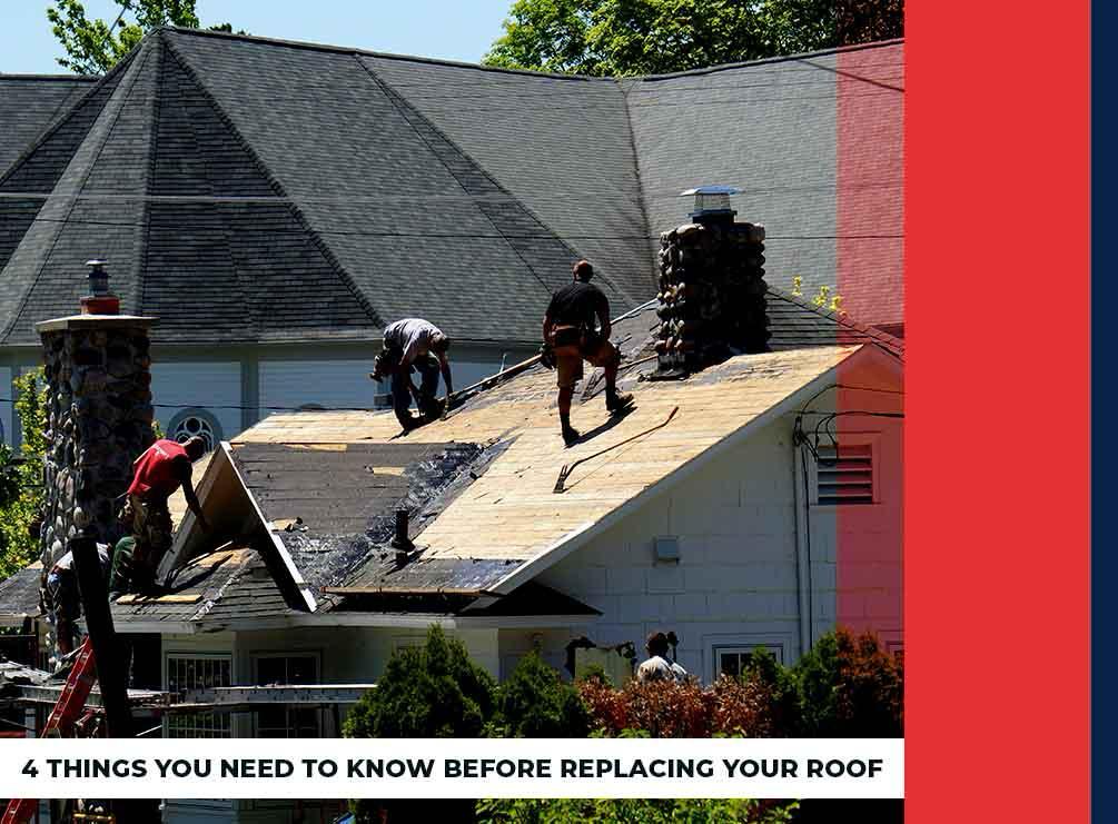 4 Things You Need to Know Before Replacing Your Roof
