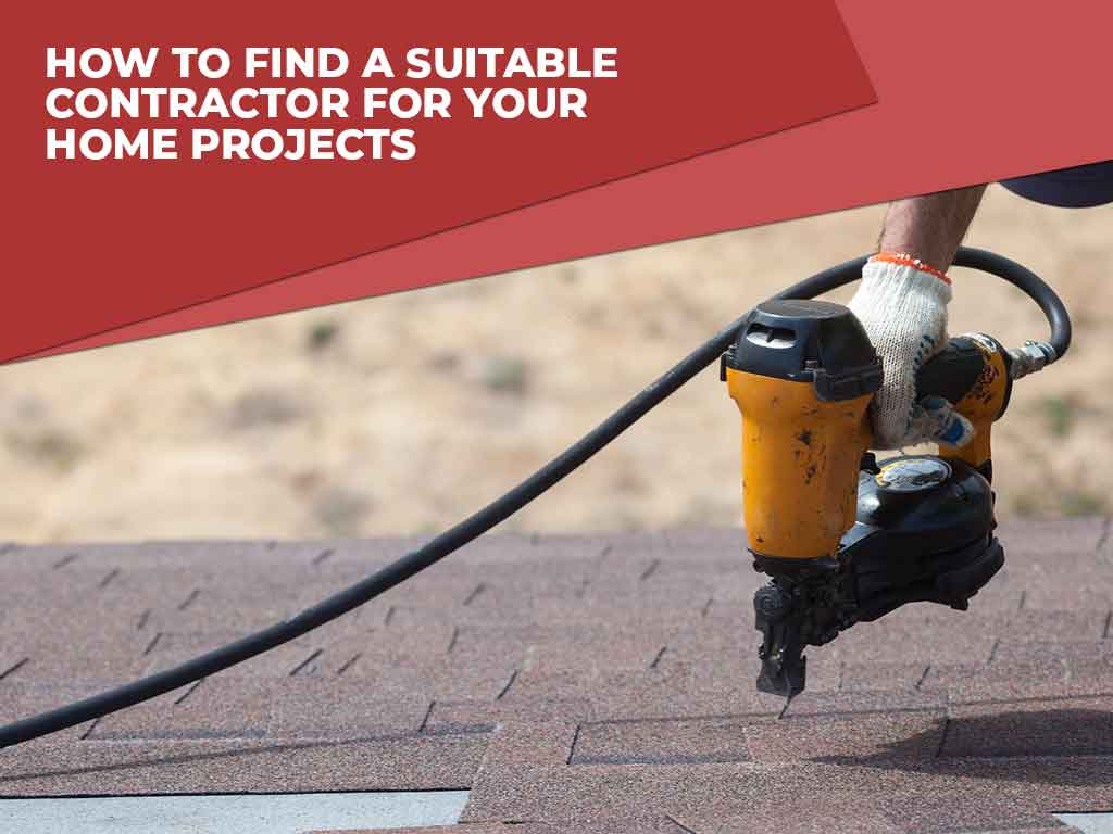 How to Find a Suitable Contractor for Your Home Projects
