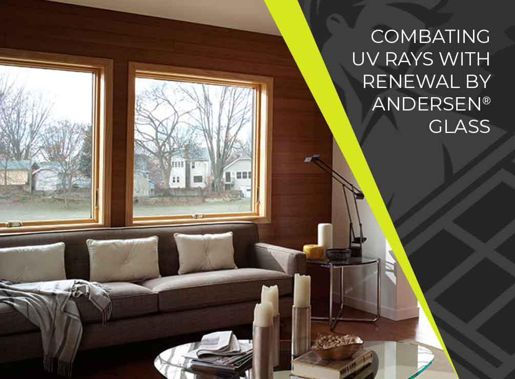 Combating UV Rays With Renewal by Andersen® Glass