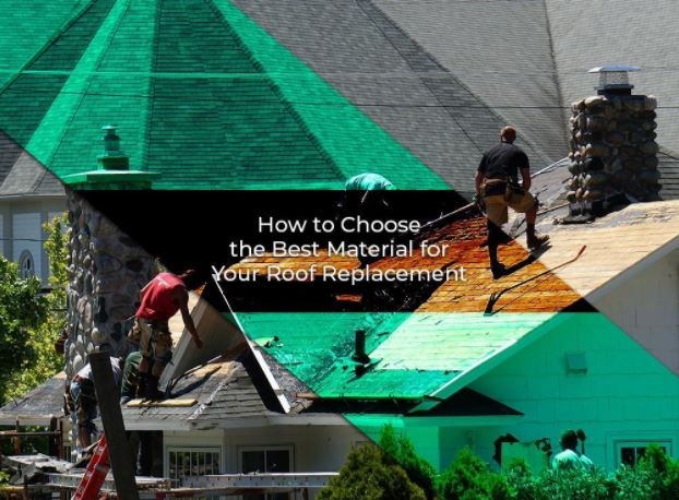 How to Choose the Best Material for Your Roof Replacement