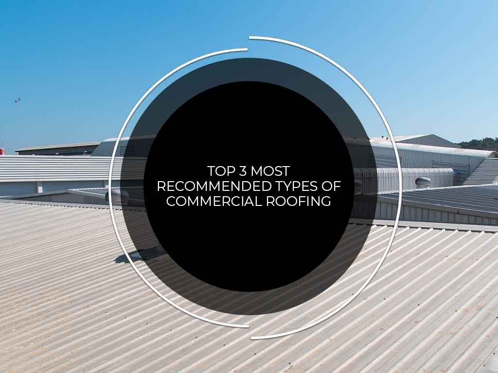Top 3 Most Recommended Types of Commercial Roofing