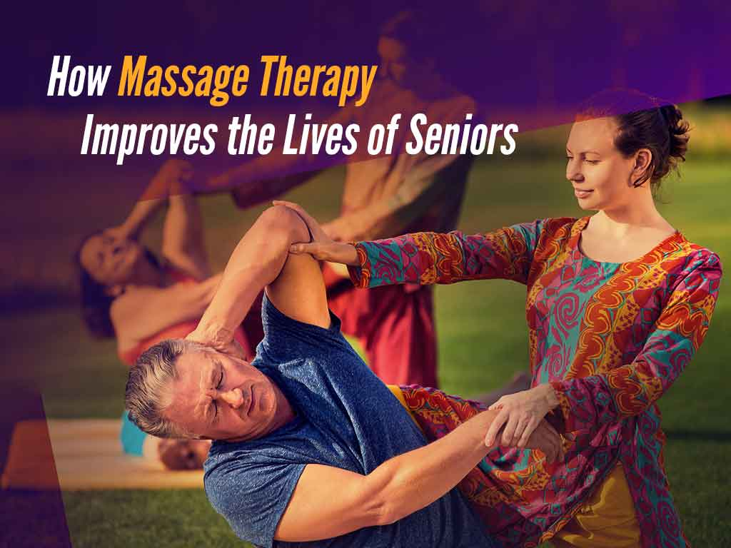 How Massage Therapy Improves the Lives of Seniors