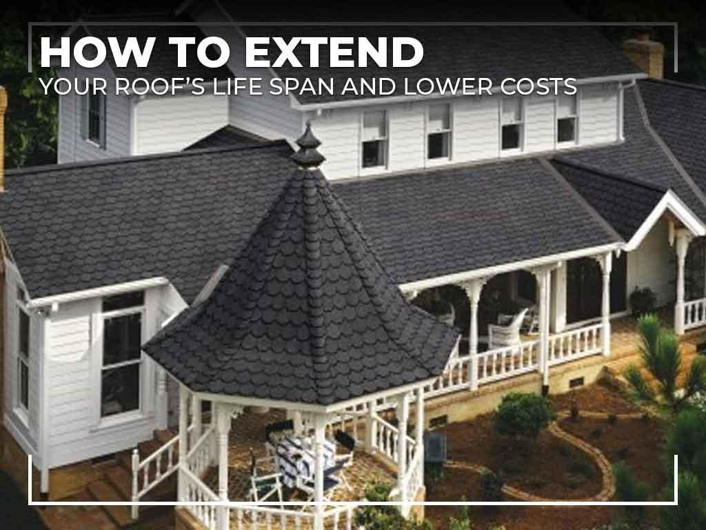 How to Extend Your Roof's Life Span and Lower Costs